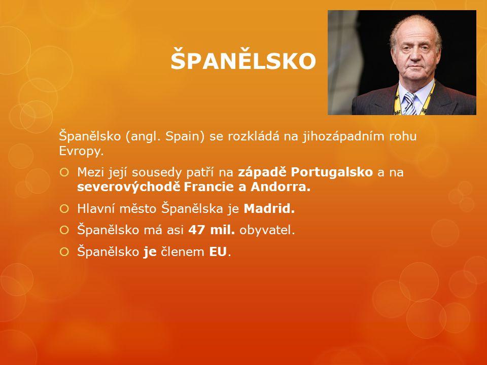 ŠPANĚLSKO Španělsko (angl. Spain) se rozkládá na jihozápadním rohu Evropy.  Mezi její sousedy patří na západě Portugalsko a na severovýchodě Francie