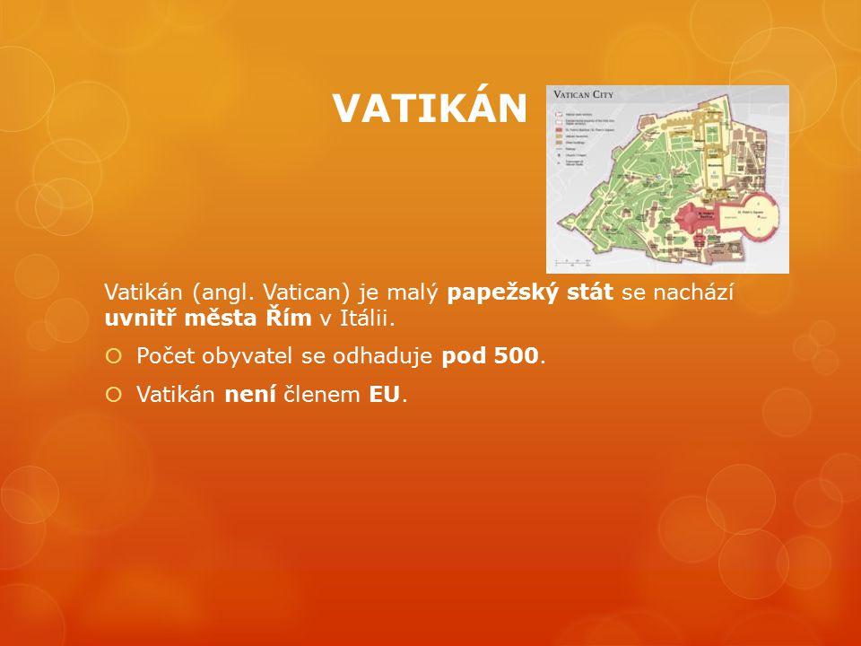 VATIKÁN Vatikán (angl. Vatican) je malý papežský stát se nachází uvnitř města Řím v Itálii.  Počet obyvatel se odhaduje pod 500.  Vatikán není člene
