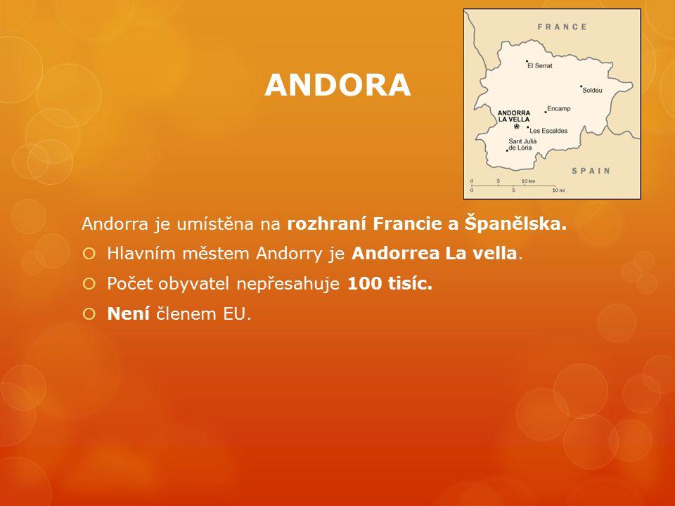 ANDORA Andorra je umístěna na rozhraní Francie a Španělska.  Hlavním městem Andorry je Andorrea La vella.  Počet obyvatel nepřesahuje 100 tisíc.  N
