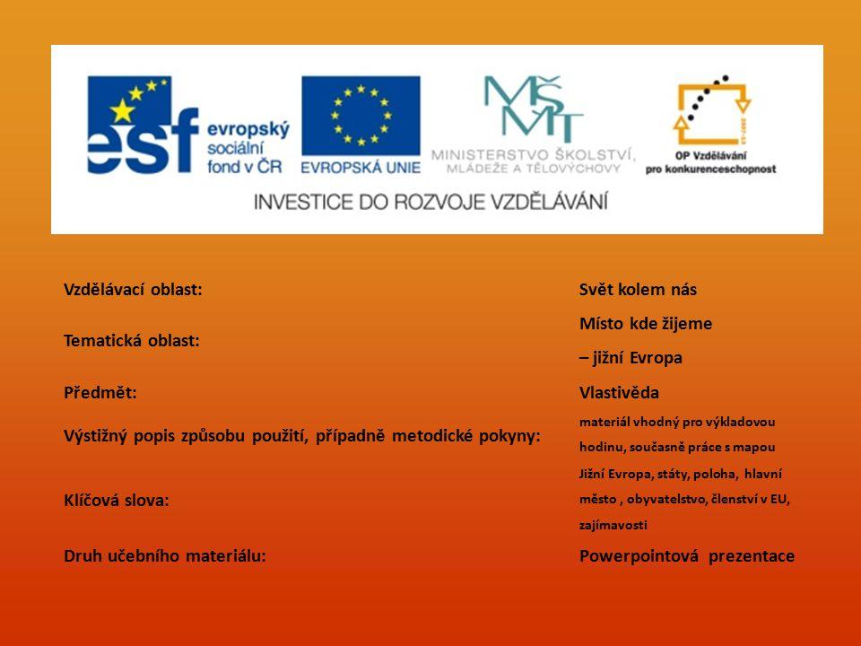 Vzdělávací oblast:Svět kolem nás Tematická oblast: Místo kde žijeme – jižní Evropa Předmět:Vlastivěda Výstižný popis způsobu použití, případně metodic