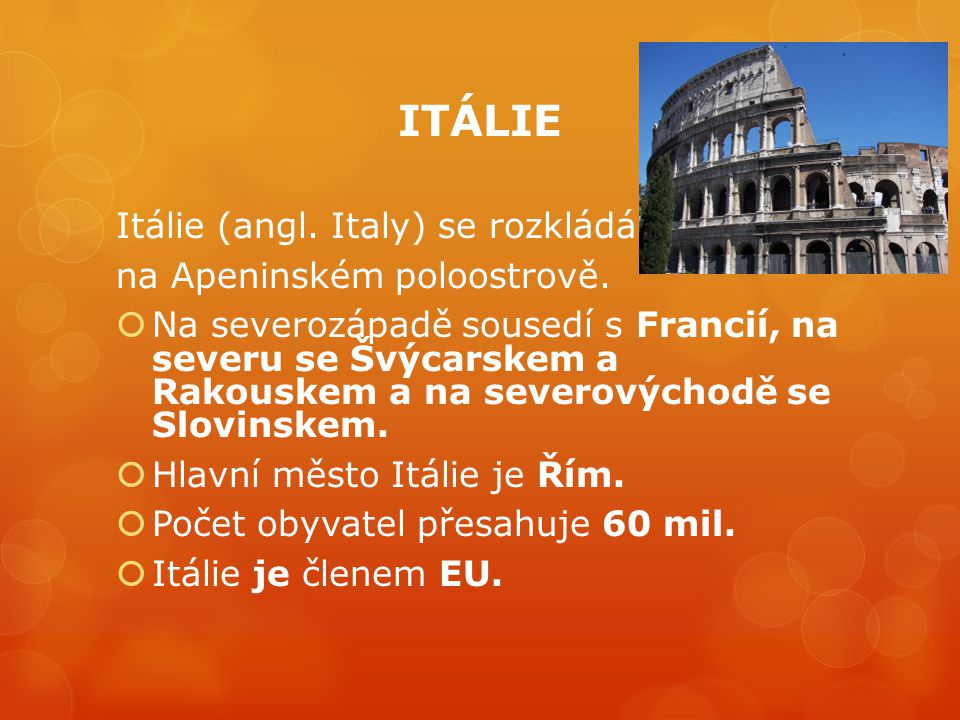 ITÁLIE Itálie (angl. Italy) se rozkládá na Apeninském poloostrově.