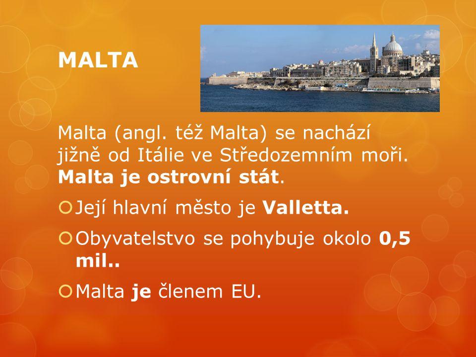 MALTA Malta (angl. též Malta) se nachází jižně od Itálie ve Středozemním moři. Malta je ostrovní stát.  Její hlavní město je Valletta.  Obyvatelstvo