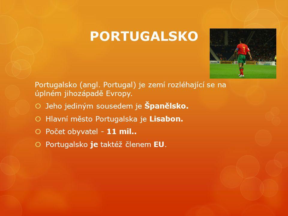 PORTUGALSKO Portugalsko (angl. Portugal) je zemí rozléhající se na úplném jihozápadě Evropy.  Jeho jediným sousedem je Španělsko.  Hlavní město Port