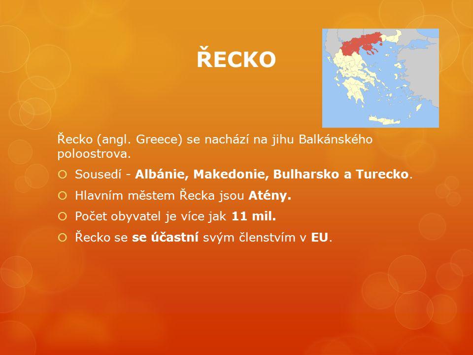 ŘECKO Řecko (angl. Greece) se nachází na jihu Balkánského poloostrova.  Sousedí - Albánie, Makedonie, Bulharsko a Turecko.  Hlavním městem Řecka jso