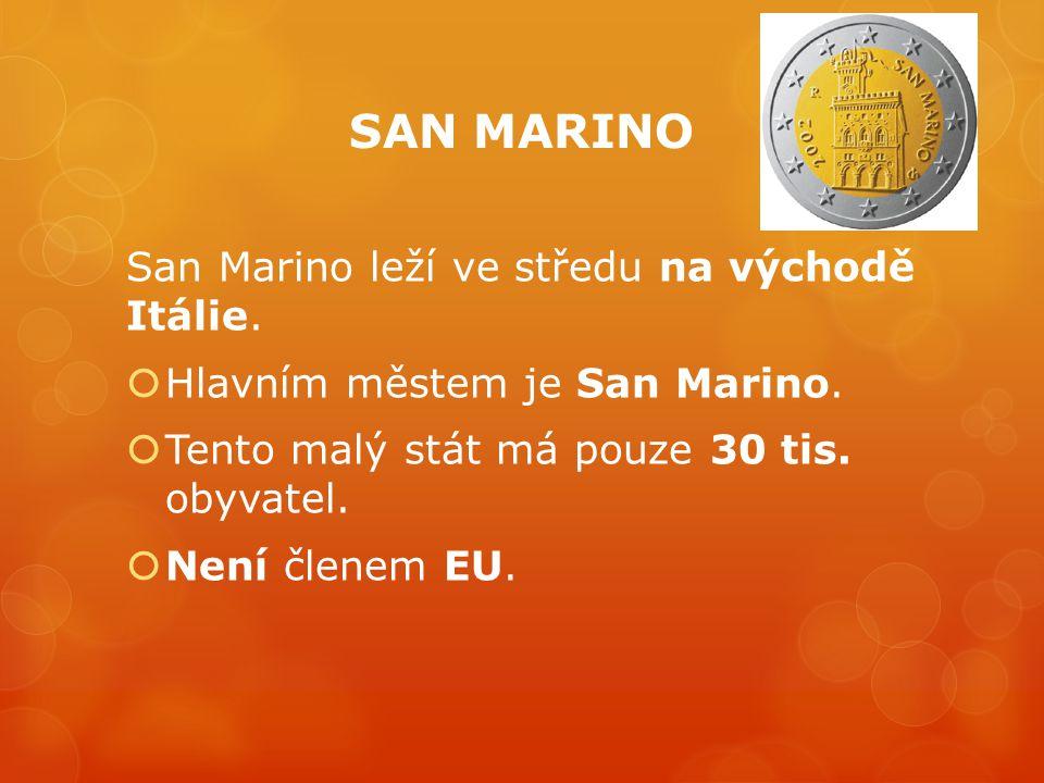 SAN MARINO San Marino leží ve středu na východě Itálie.  Hlavním městem je San Marino.  Tento malý stát má pouze 30 tis. obyvatel.  Není členem EU.