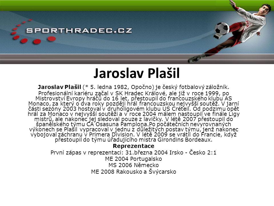 Jaroslav Plašil Jaroslav Plašil (* 5. ledna 1982, Opočno) je český fotbalový záložník.