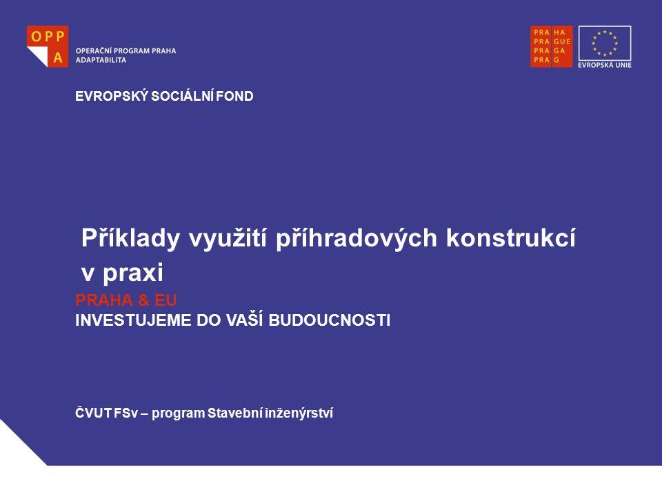 Příklady využití příhradových konstrukcí v praxi EVROPSKÝ SOCIÁLNÍ FOND PRAHA & EU INVESTUJEME DO VAŠÍ BUDOUCNOSTI ČVUT FSv – program Stavební inženýr