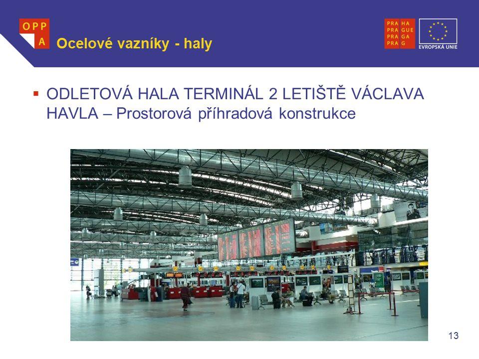 WWW.OPPA.CZ Ocelové vazníky - haly  ODLETOVÁ HALA TERMINÁL 2 LETIŠTĚ VÁCLAVA HAVLA – Prostorová příhradová konstrukce 13
