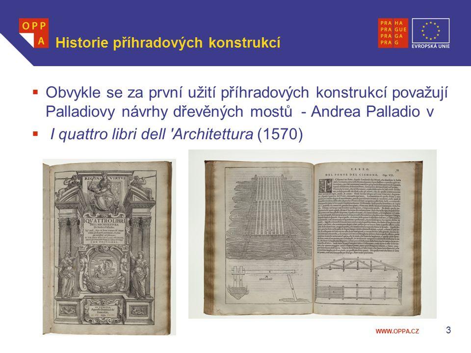 WWW.OPPA.CZ Historie příhradových konstrukcí  Obvykle se za první užití příhradových konstrukcí považují Palladiovy návrhy dřevěných mostů - Andrea P