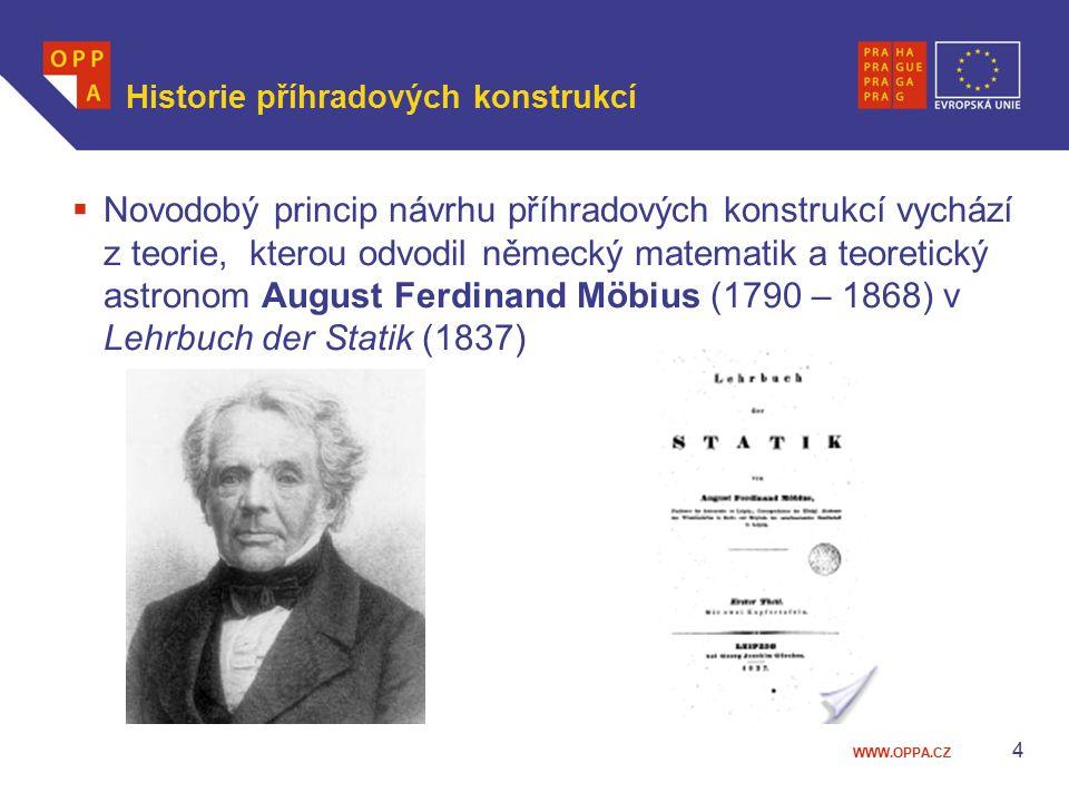 WWW.OPPA.CZ Historie příhradových konstrukcí  Novodobý princip návrhu příhradových konstrukcí vychází z teorie, kterou odvodil německý matematik a te
