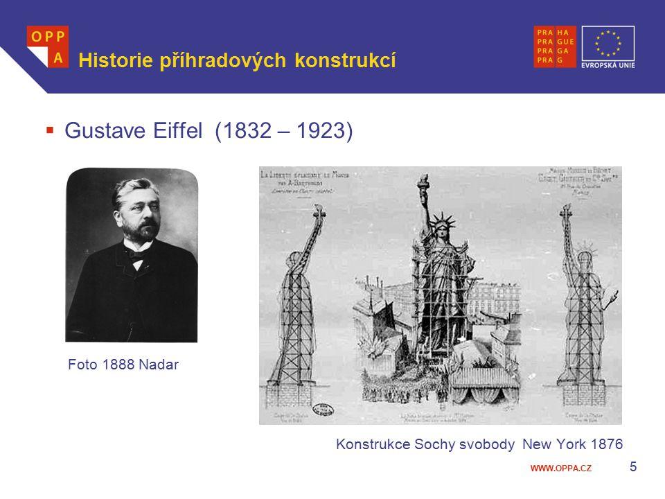WWW.OPPA.CZ 5 Historie příhradových konstrukcí  Gustave Eiffel (1832 – 1923) Foto 1888 Nadar Konstrukce Sochy svobody New York 1876
