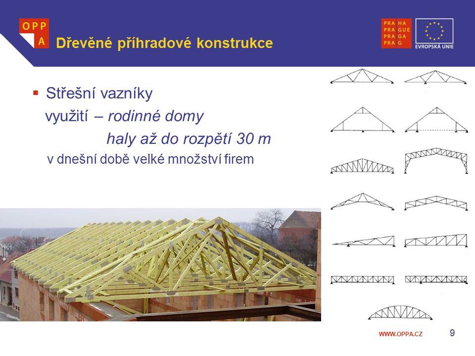 WWW.OPPA.CZ Dřevěné příhradové konstrukce  Střešní vazníky využití – rodinné domy haly až do rozpětí 30 m v dnešní době velké množství firem 9