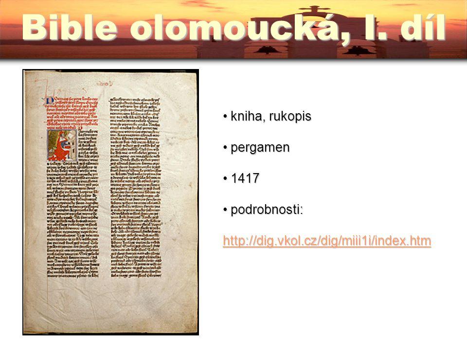 kniha, rukopis kniha, rukopis pergamen pergamen 1417 1417 podrobnosti: http://dig.vkol.cz/dig/miii1ii/index.htm podrobnosti: http://dig.vkol.cz/dig/miii1ii/index.htm http://dig.vkol.cz/dig/miii1ii/index.htm Bible olomoucká, II.