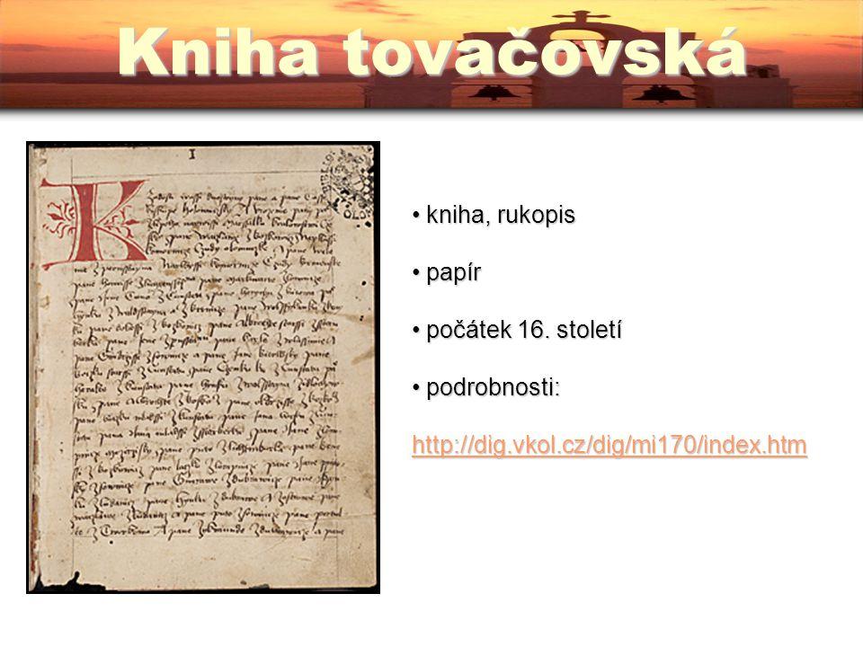 kniha, rukopis kniha, rukopis papír papír počátek 16. století počátek 16. století podrobnosti: http://dig.vkol.cz/dig/mi170/index.htm podrobnosti: htt