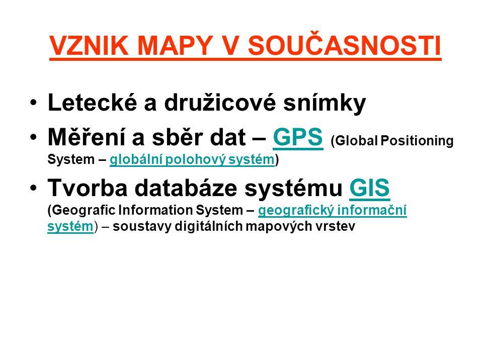 VZNIK MAPY V SOUČASNOSTI Letecké a družicové snímky Měření a sběr dat – GPS (Global Positioning System – globální polohový systém)GPSglobální polohový