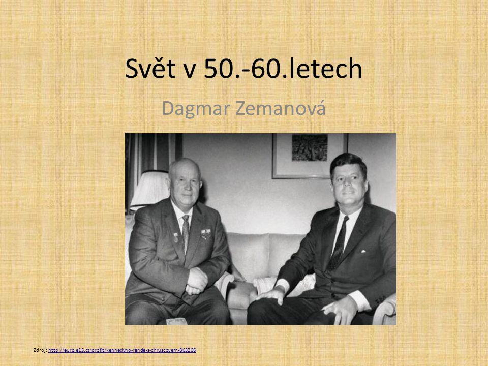 Svět v 50.-60.letech Dagmar Zemanová Zdroj: http://euro.e15.cz/profit/kennedyho-rande-s-chruscovem-863306http://euro.e15.cz/profit/kennedyho-rande-s-c