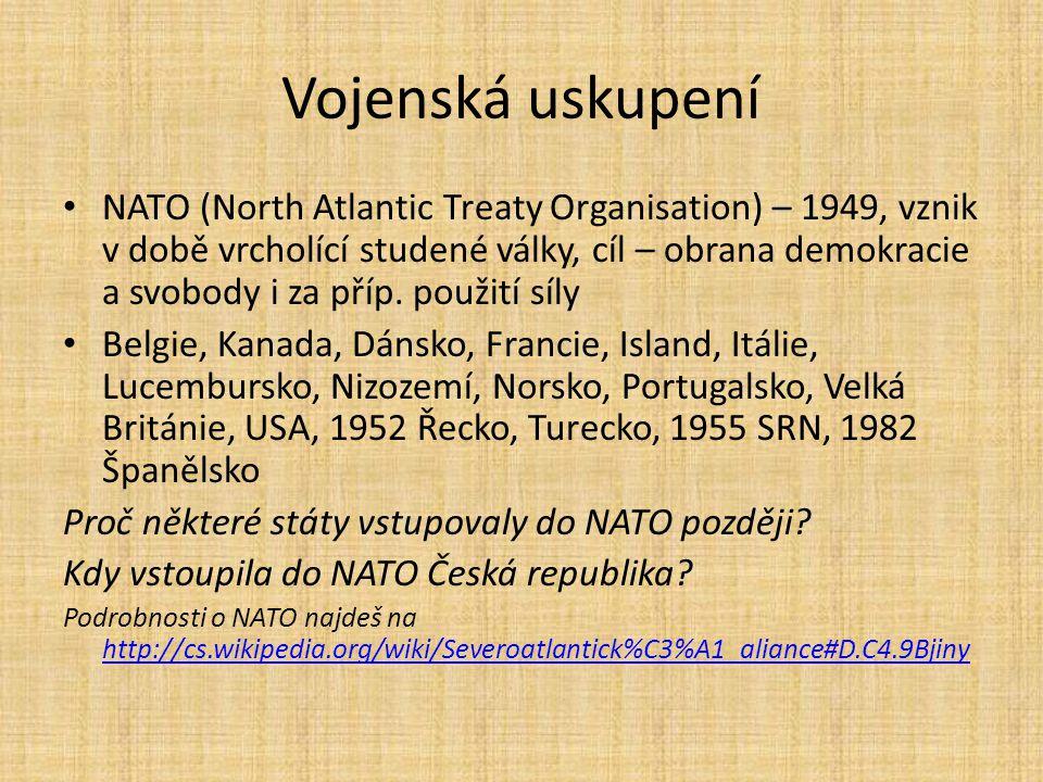 Vojenská uskupení NATO (North Atlantic Treaty Organisation) – 1949, vznik v době vrcholící studené války, cíl – obrana demokracie a svobody i za příp.