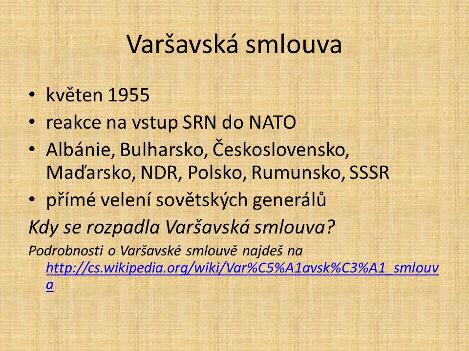 Varšavská smlouva květen 1955 reakce na vstup SRN do NATO Albánie, Bulharsko, Československo, Maďarsko, NDR, Polsko, Rumunsko, SSSR přímé velení sovět