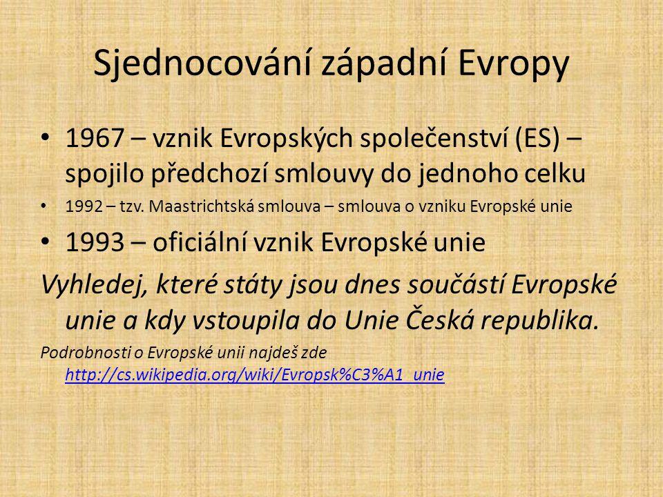 Sjednocování západní Evropy 1967 – vznik Evropských společenství (ES) – spojilo předchozí smlouvy do jednoho celku 1992 – tzv. Maastrichtská smlouva –