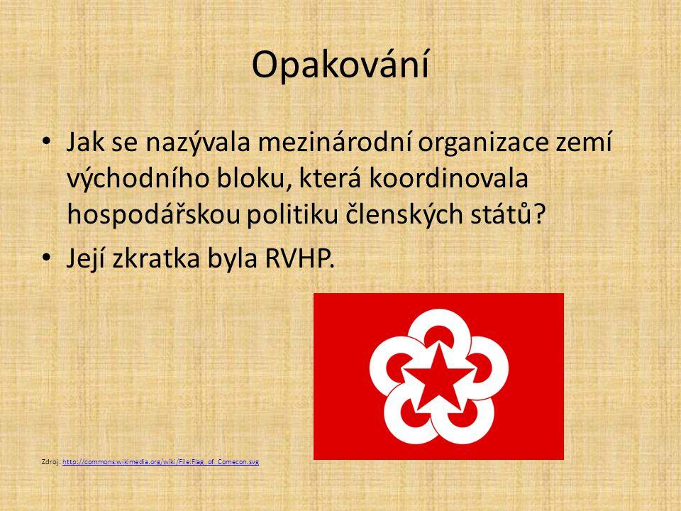 Opakování Jak se nazývala mezinárodní organizace zemí východního bloku, která koordinovala hospodářskou politiku členských států? Její zkratka byla RV