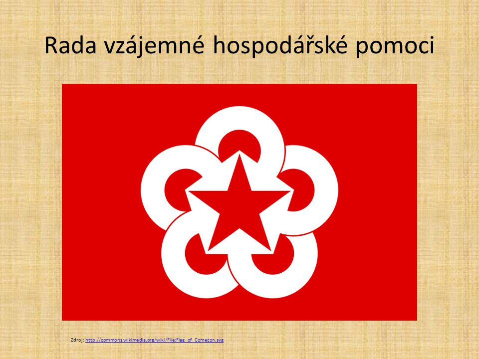 Rada vzájemné hospodářské pomoci Zdroj: http://commons.wikimedia.org/wiki/File:Flag_of_Comecon.svghttp://commons.wikimedia.org/wiki/File:Flag_of_Comec
