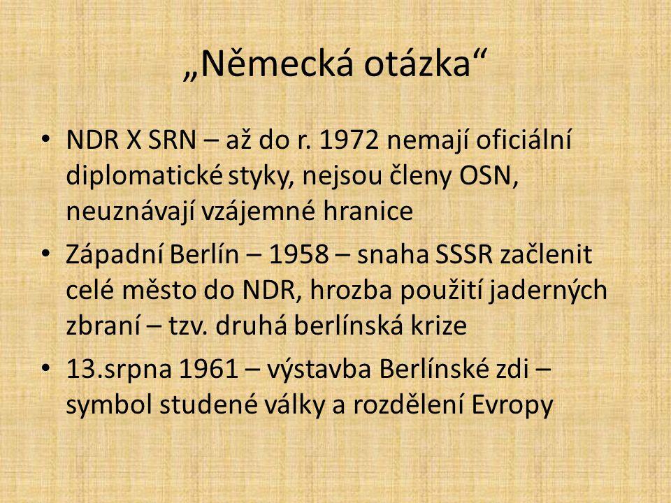 """""""Německá otázka"""" NDR X SRN – až do r. 1972 nemají oficiální diplomatické styky, nejsou členy OSN, neuznávají vzájemné hranice Západní Berlín – 1958 –"""