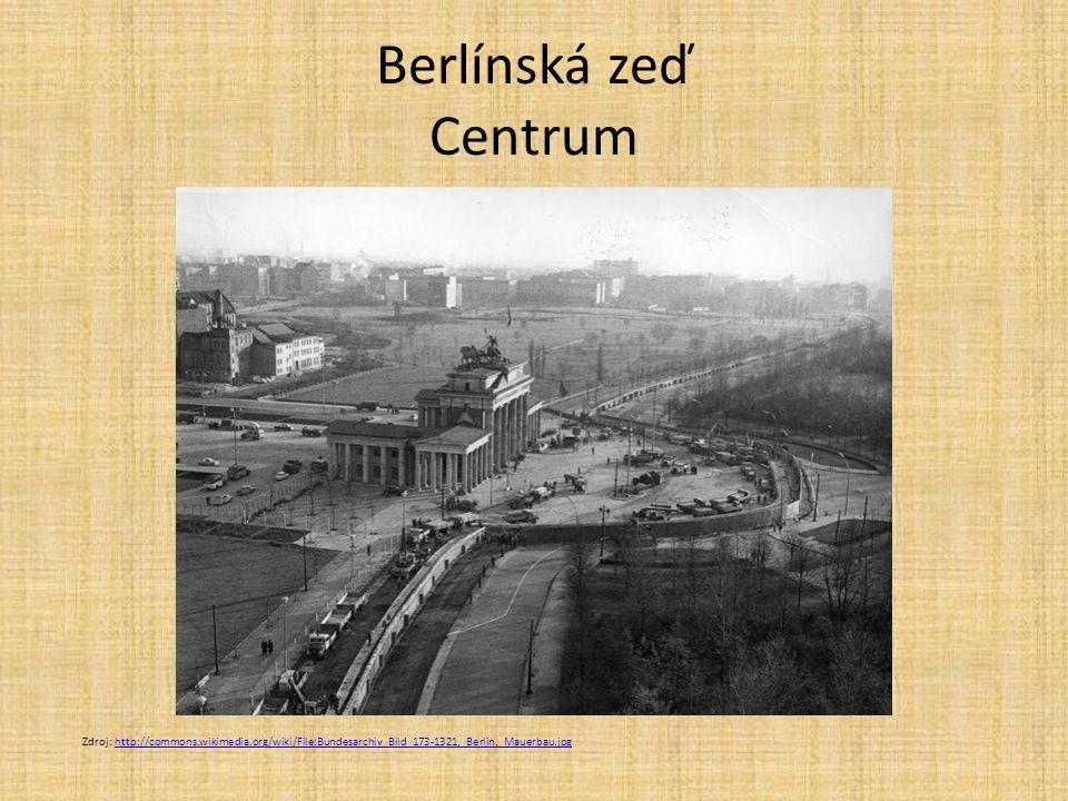 Berlínská zeď Centrum Zdroj: http://commons.wikimedia.org/wiki/File:Bundesarchiv_Bild_173-1321,_Berlin,_Mauerbau.jpghttp://commons.wikimedia.org/wiki/