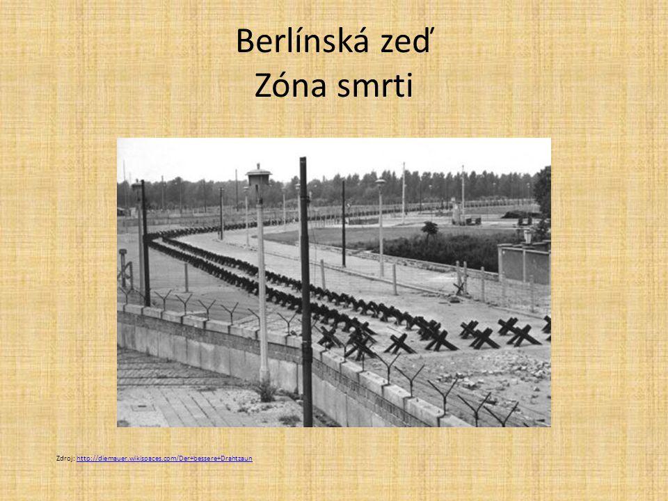 Berlínská zeď Zóna smrti Zdroj: http://diemauer.wikispaces.com/Der+bessere+Drahtzaunhttp://diemauer.wikispaces.com/Der+bessere+Drahtzaun