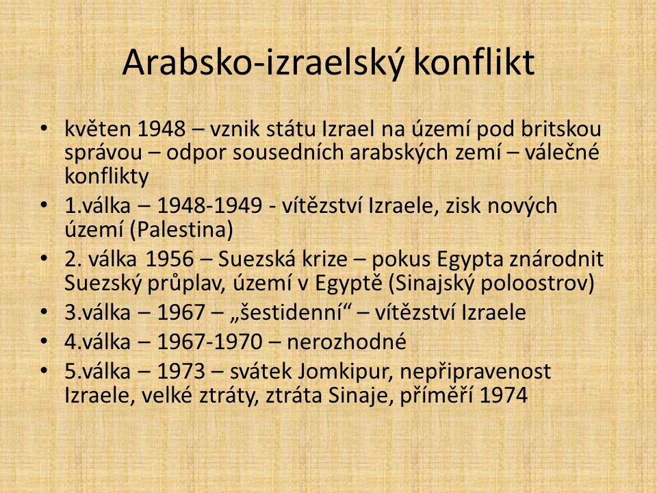 Arabsko-izraelský konflikt květen 1948 – vznik státu Izrael na území pod britskou správou – odpor sousedních arabských zemí – válečné konflikty 1.válk