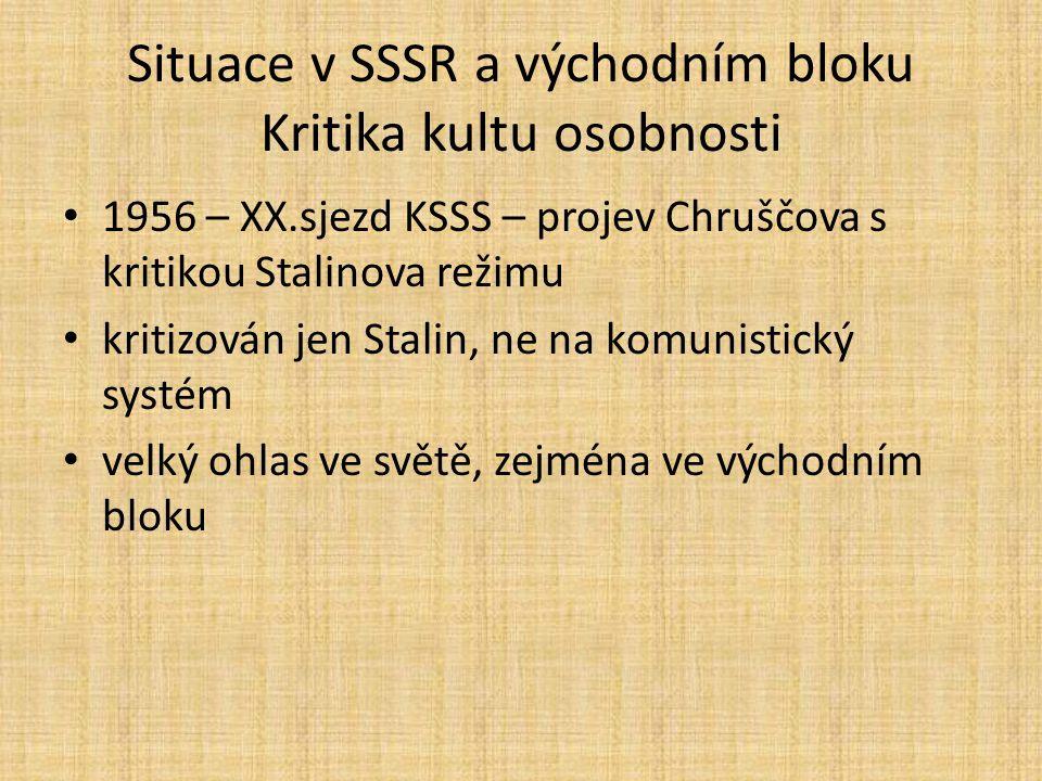 Situace v SSSR a východním bloku Kritika kultu osobnosti 1956 – XX.sjezd KSSS – projev Chruščova s kritikou Stalinova režimu kritizován jen Stalin, ne