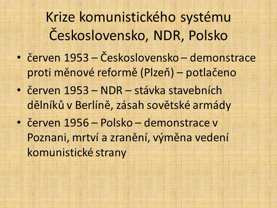 Krize komunistického systému Československo, NDR, Polsko červen 1953 – Československo – demonstrace proti měnové reformě (Plzeň) – potlačeno červen 19