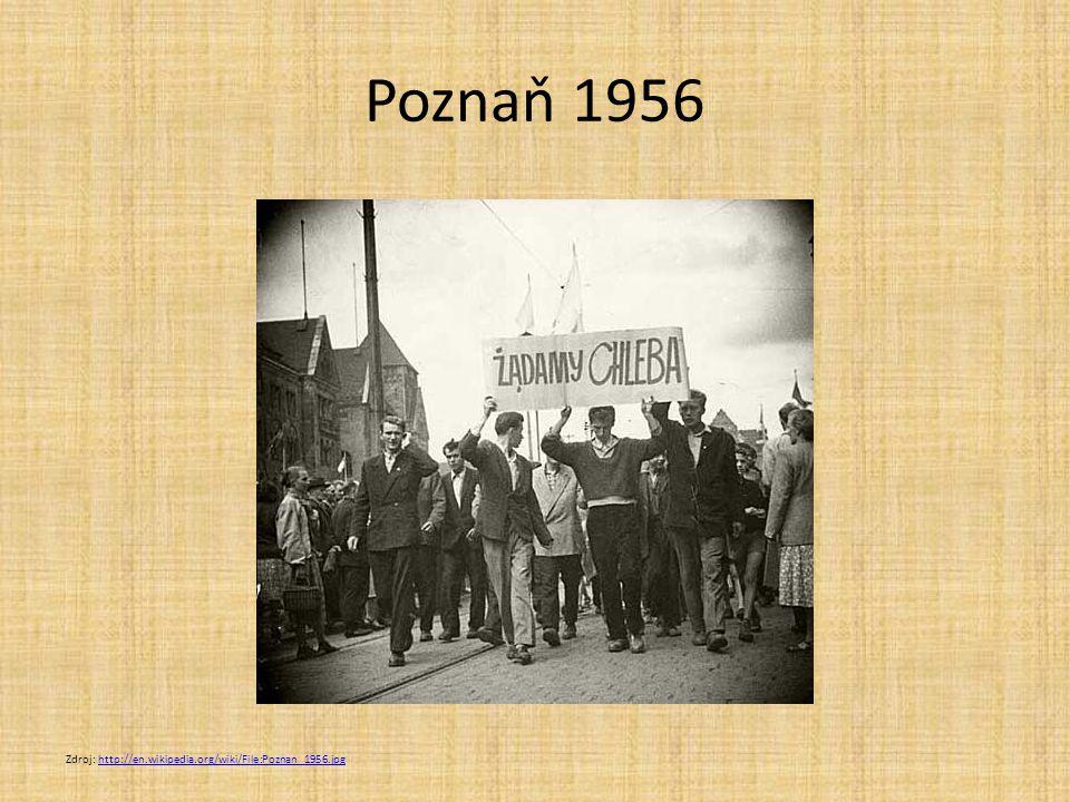 Poznaň 1956 Zdroj: http://en.wikipedia.org/wiki/File:Poznan_1956.jpghttp://en.wikipedia.org/wiki/File:Poznan_1956.jpg