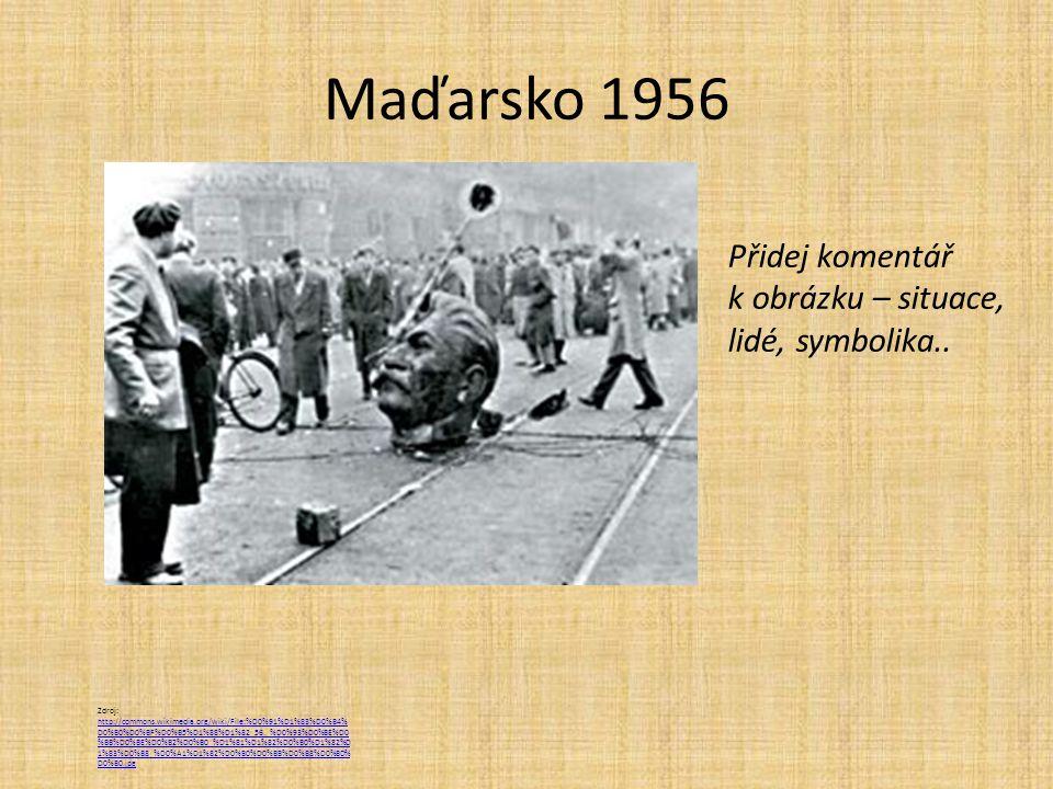 Maďarsko 1956 Zdroj: http://commons.wikimedia.org/wiki/File:%D0%91%D1%83%D0%B4% D0%B0%D0%BF%D0%B5%D1%88%D1%82_56._%D0%93%D0%BE%D0 %BB%D0%BE%D0%B2%D0%B