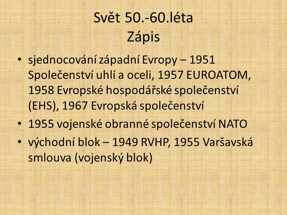 Svět 50.-60.léta Zápis sjednocování západní Evropy – 1951 Společenství uhlí a oceli, 1957 EUROATOM, 1958 Evropské hospodářské společenství (EHS), 1967