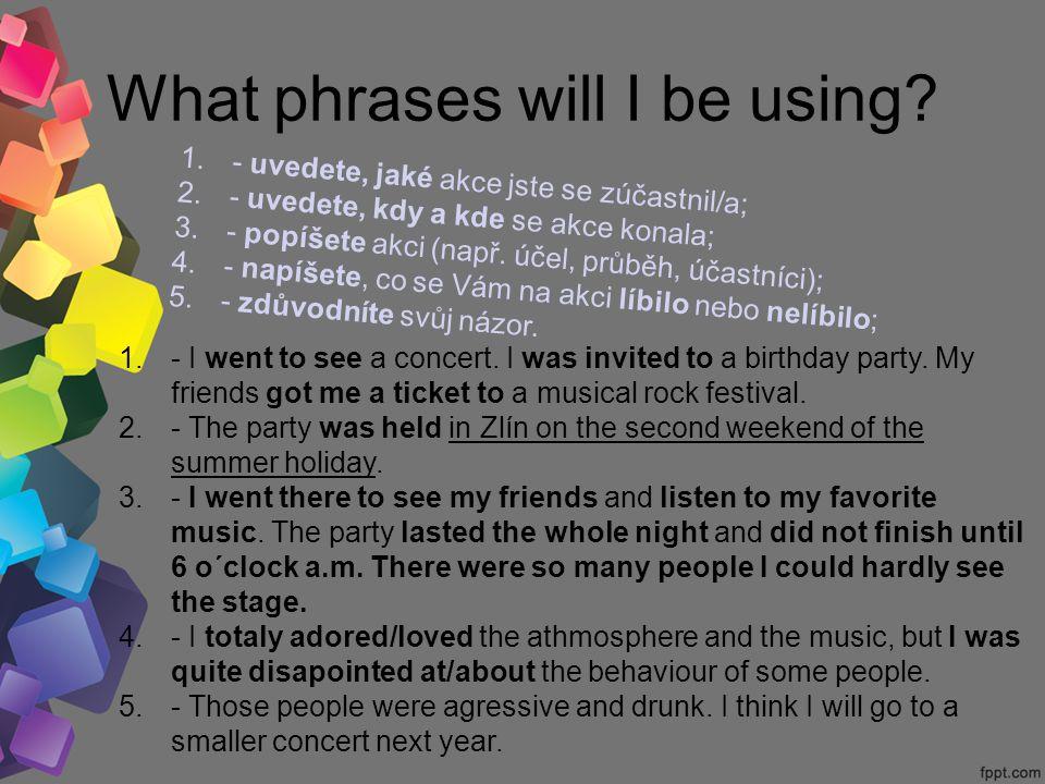 What phrases will I be using? 1.- uvedete, jaké akce jste se zúčastnil/a; 2.- uvedete, kdy a kde se akce konala; 3.- popíšete akci (např. účel, průběh