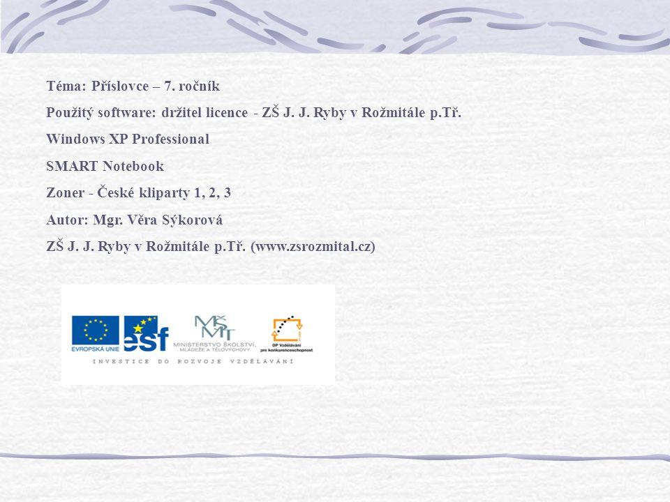 Téma: Příslovce – 7. ročník Použitý software: držitel licence - ZŠ J.