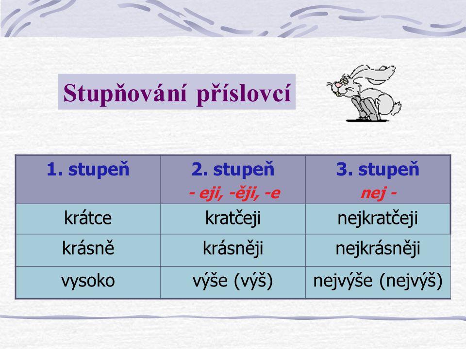 Stupňování příslovcí 1. stupeň2. stupeň - eji, -ěji, -e 3.