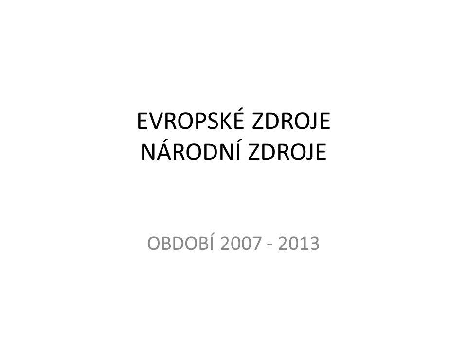 EVROPSKÉ ZDROJE NÁRODNÍ ZDROJE OBDOBÍ 2007 - 2013