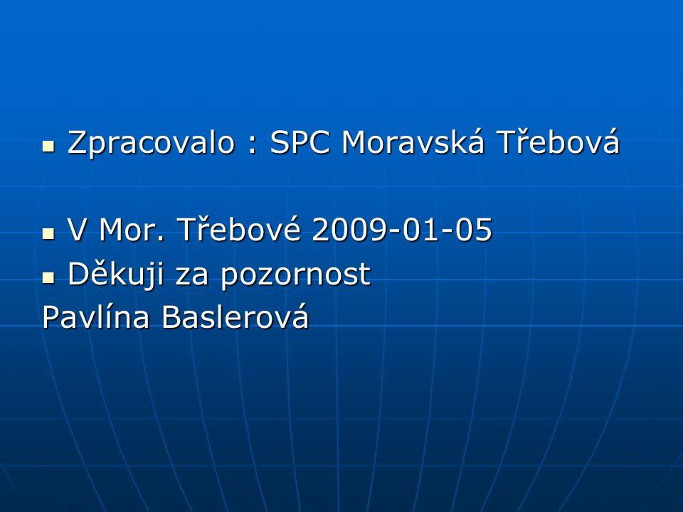 Zpracovalo : SPC Moravská Třebová Zpracovalo : SPC Moravská Třebová V Mor. Třebové 2009-01-05 V Mor. Třebové 2009-01-05 Děkuji za pozornost Děkuji za