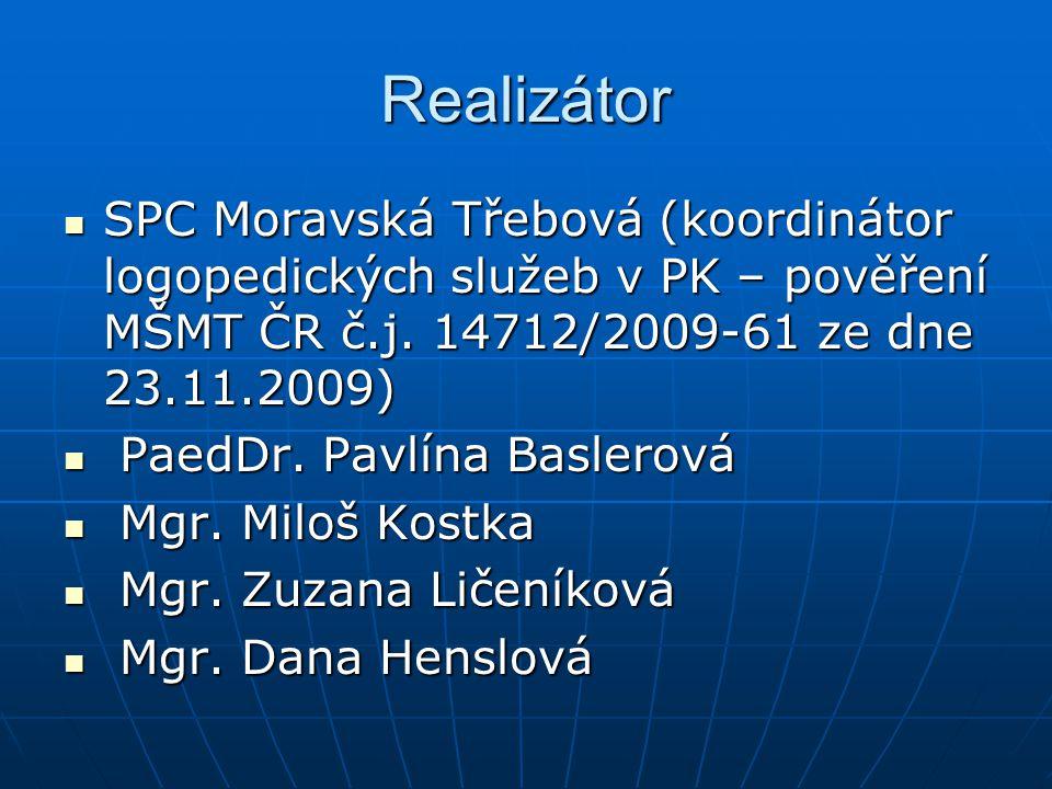 Realizátor SPC Moravská Třebová (koordinátor logopedických služeb v PK – pověření MŠMT ČR č.j. 14712/2009-61 ze dne 23.11.2009) SPC Moravská Třebová (