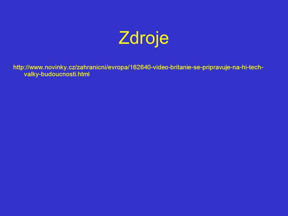 Zdroje http://www.novinky.cz/zahranicni/evropa/162640-video-britanie-se-pripravuje-na-hi-tech- valky-budoucnosti.html