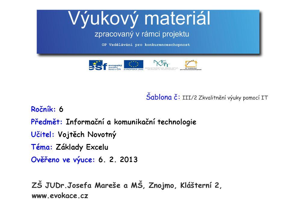 Ročník: 6 Předmět: Informační a komunikační technologie Učitel: Vojtěch Novotný Téma: Základy Excelu Ověřeno ve výuce: 6.