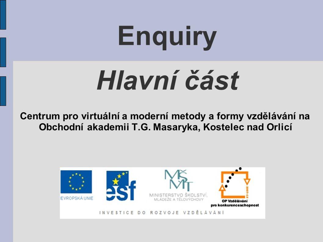 Enquiry Hlavní část Centrum pro virtuální a moderní metody a formy vzdělávání na Obchodní akademii T.G.