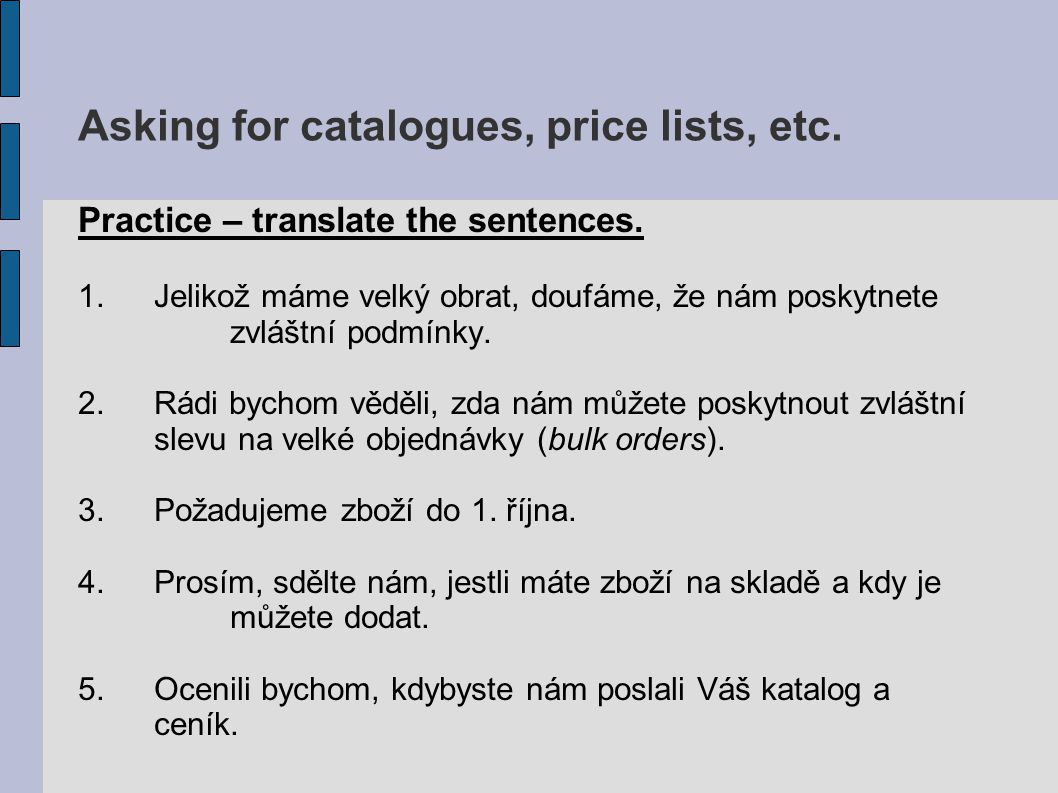 Asking for catalogues, price lists, etc. Practice – translate the sentences.