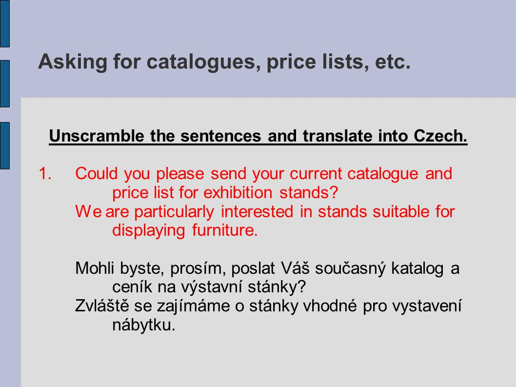 Asking for catalogues, price lists, etc. Unscramble the sentences and translate into Czech.