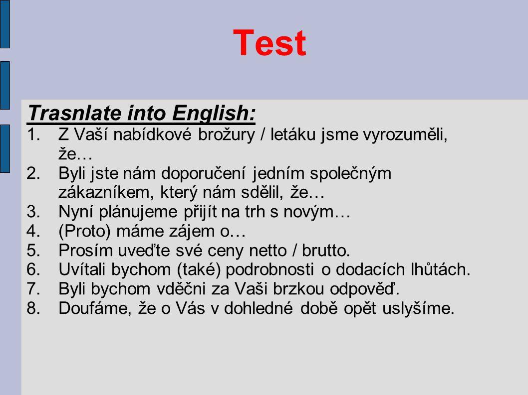 Test Trasnlate into English: 1.Z Vaší nabídkové brožury / letáku jsme vyrozuměli, že… 2.Byli jste nám doporučení jedním společným zákazníkem, který ná