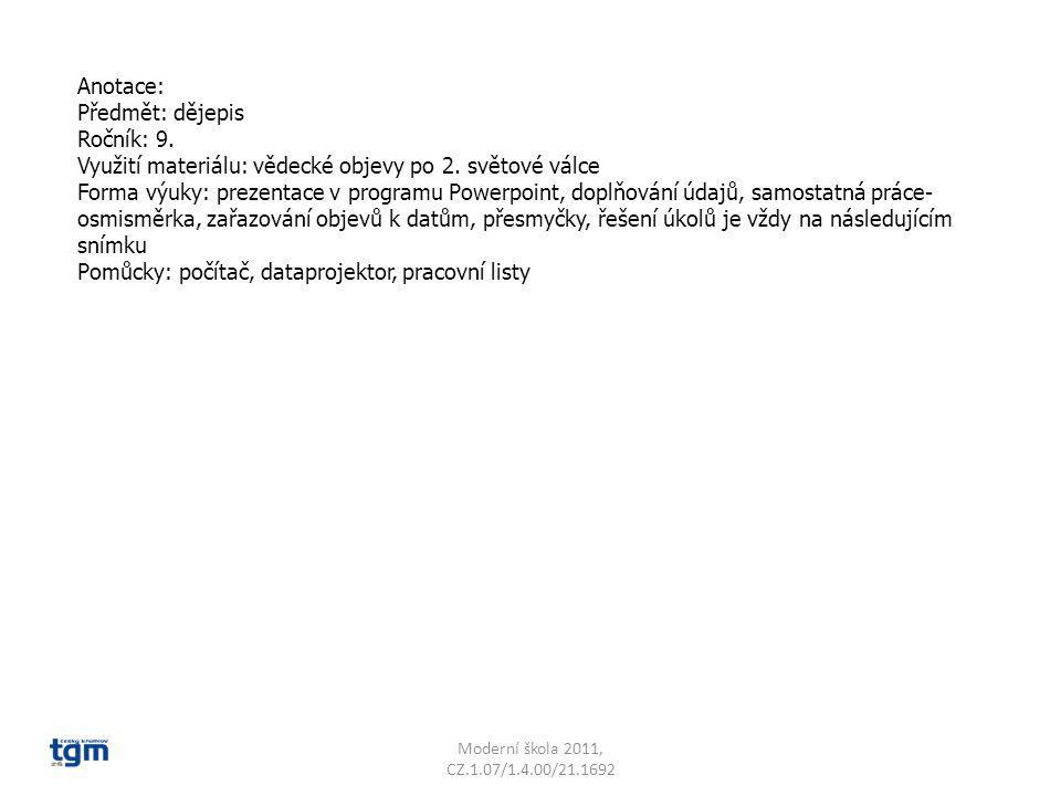 Anotace: Předmět: dějepis Ročník: 9. Využití materiálu: vědecké objevy po 2. světové válce Forma výuky: prezentace v programu Powerpoint, doplňování ú