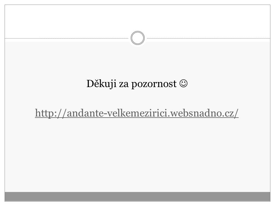 Děkuji za pozornost http://andante-velkemezirici.websnadno.cz/