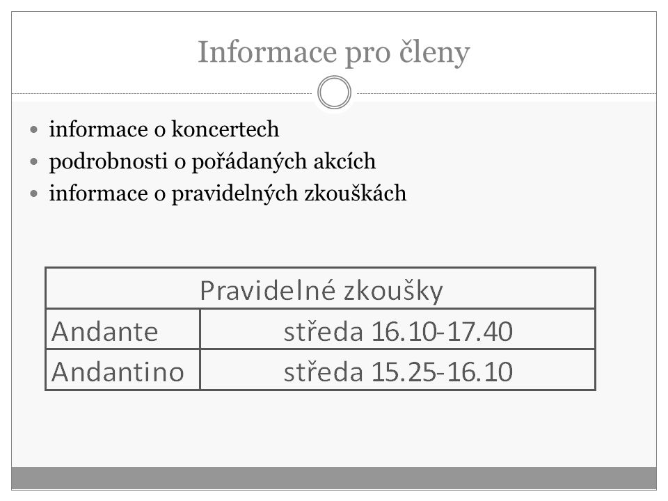 Informace pro členy informace o koncertech podrobnosti o pořádaných akcích informace o pravidelných zkouškách