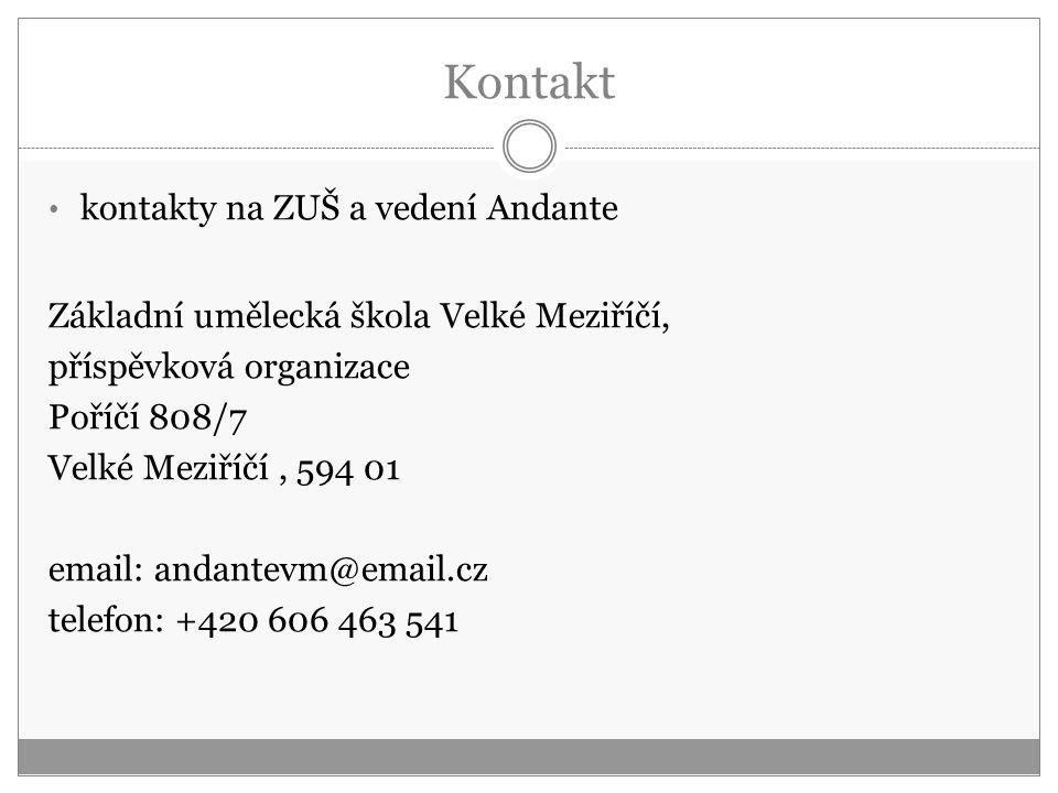 Kontakt kontakty na ZUŠ a vedení Andante Základní umělecká škola Velké Meziříčí, příspěvková organizace Poříčí 808/7 Velké Meziříčí, 594 01 email: and
